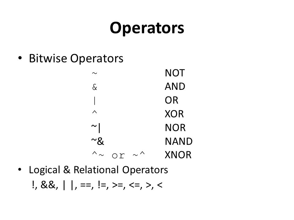Operators Bitwise Operators ~ NOT & AND | OR ^ XOR ~| NOR ~& NAND