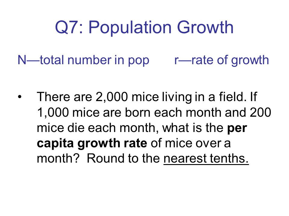 Q7: Population Growth N—total number in pop r—rate of growth
