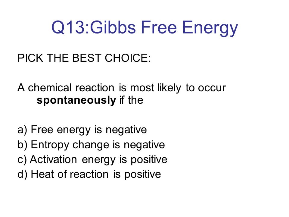 Q13:Gibbs Free Energy PICK THE BEST CHOICE: