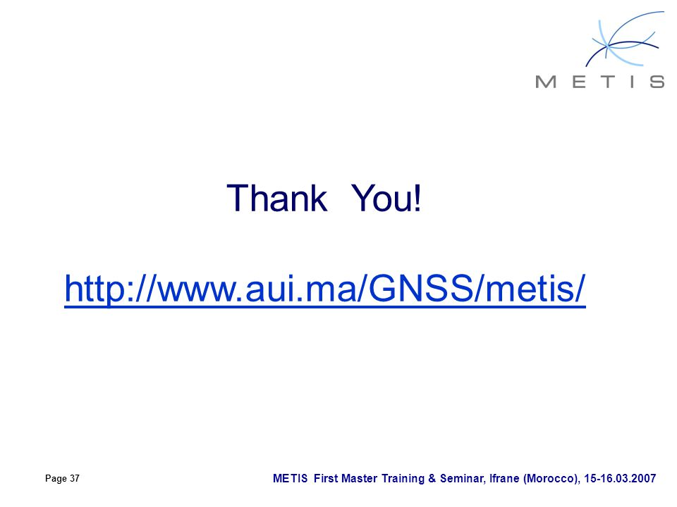 Thank You! http://www.aui.ma/GNSS/metis/