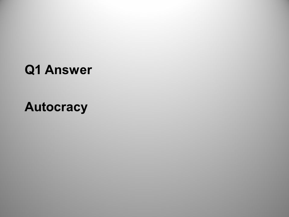 Q1 Answer Autocracy