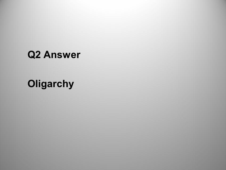 Q2 Answer Oligarchy