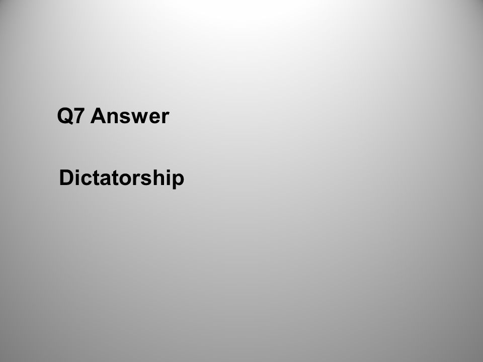 Q7 Answer Dictatorship