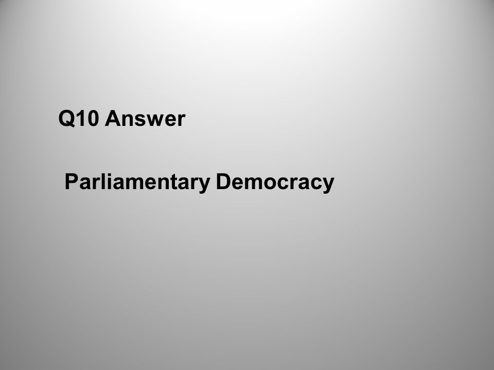 Q10 Answer Parliamentary Democracy