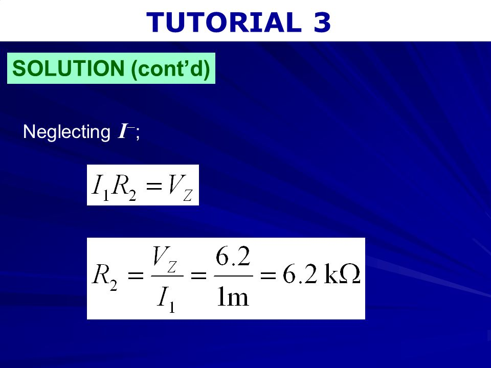 TUTORIAL 3 SOLUTION (cont'd) Neglecting I;