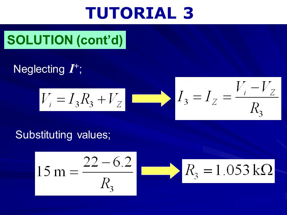 TUTORIAL 3 SOLUTION (cont'd) Neglecting I+; Substituting values;