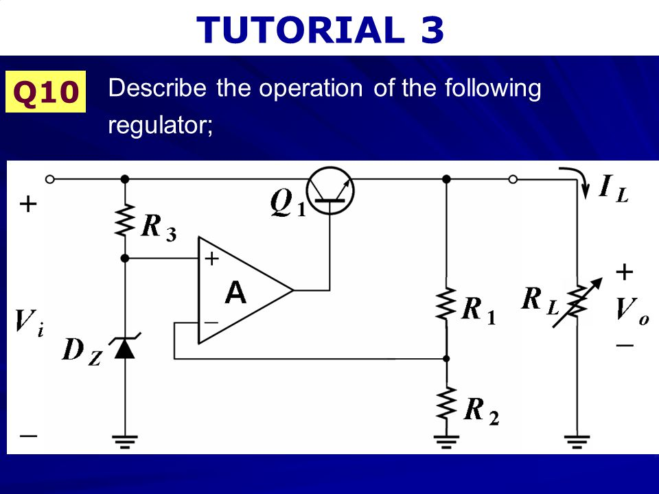 TUTORIAL 3 Describe the operation of the following regulator; Q10