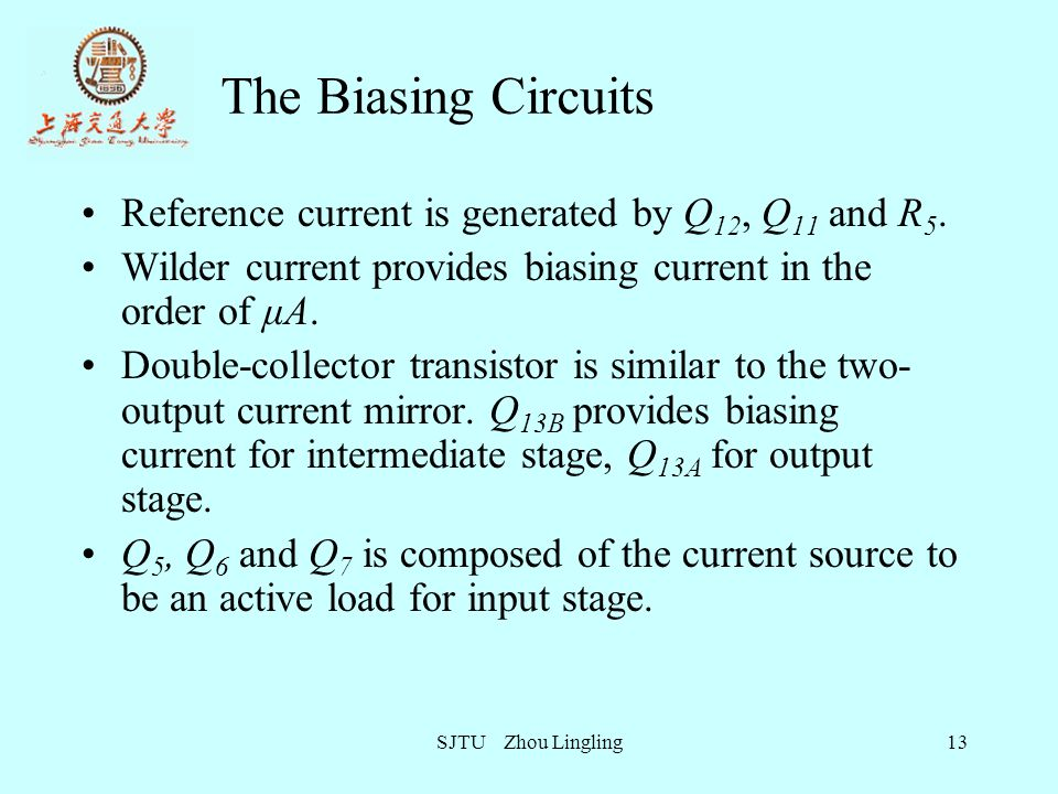 The Biasing Circuits Reference current is generated by Q12, Q11 and R5. Wilder current provides biasing current in the order of μA.