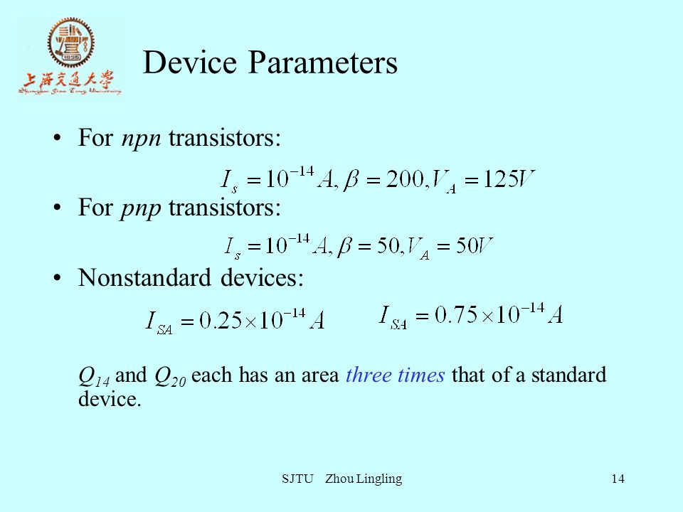 Device Parameters For npn transistors: For pnp transistors: