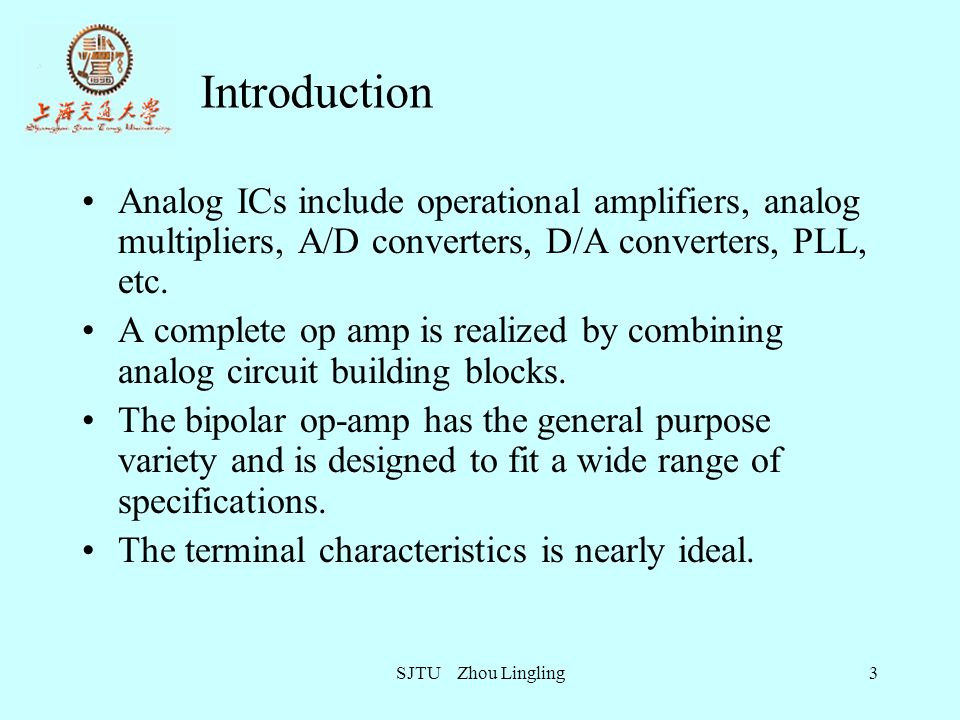 Introduction Analog ICs include operational amplifiers, analog multipliers, A/D converters, D/A converters, PLL, etc.