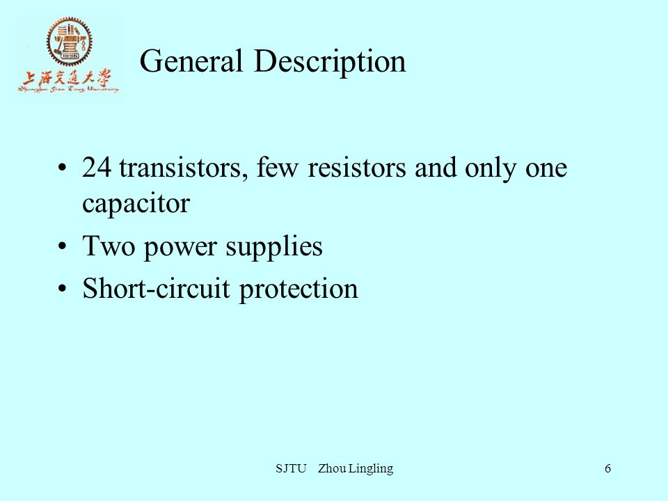 General Description 24 transistors, few resistors and only one capacitor. Two power supplies. Short-circuit protection.