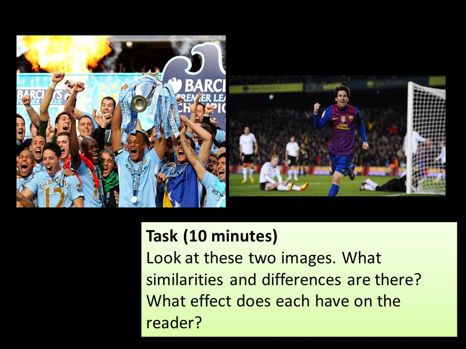Task (10 minutes) Look at these two images. What similarities and differences are there.