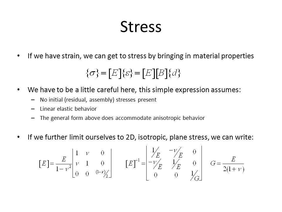 Stress If we have strain, we can get to stress by bringing in material properties.