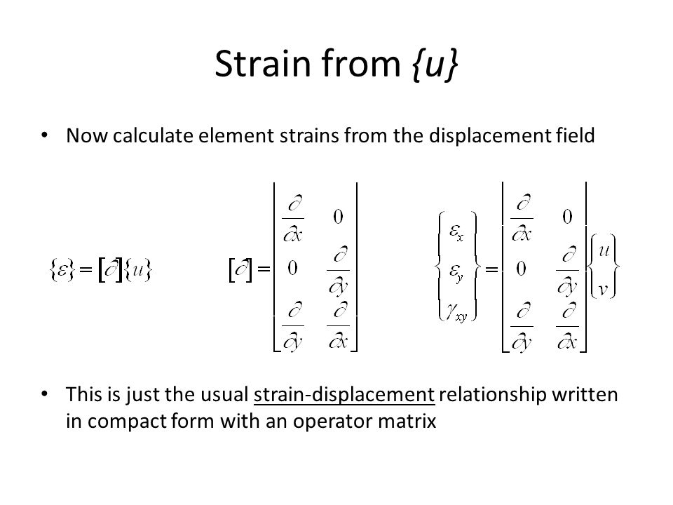 Strain from {u} Now calculate element strains from the displacement field.