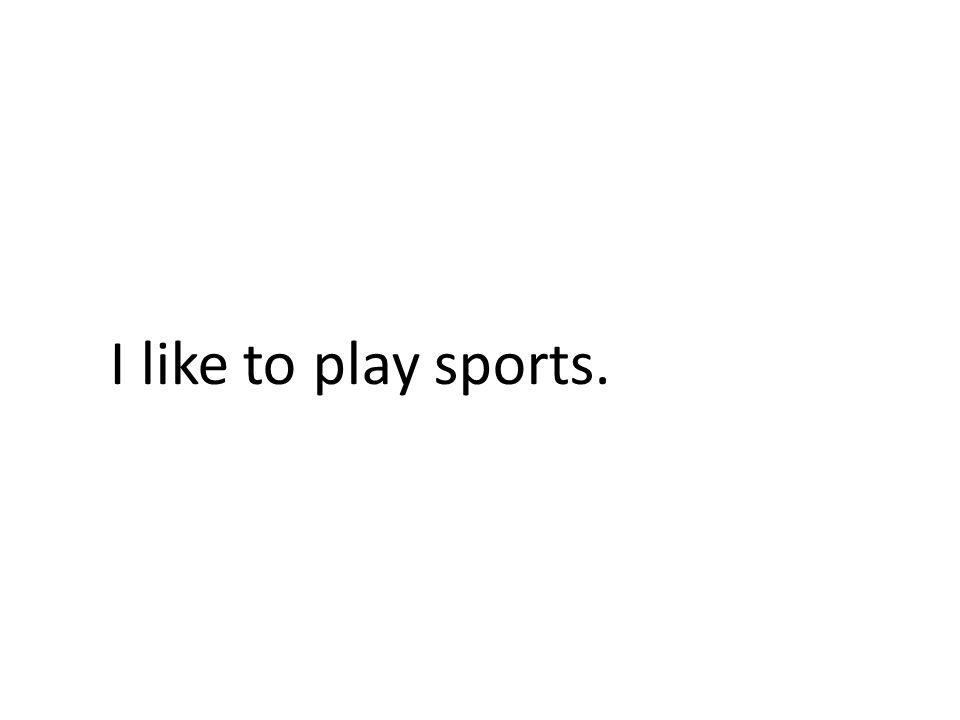 I like to play sports.