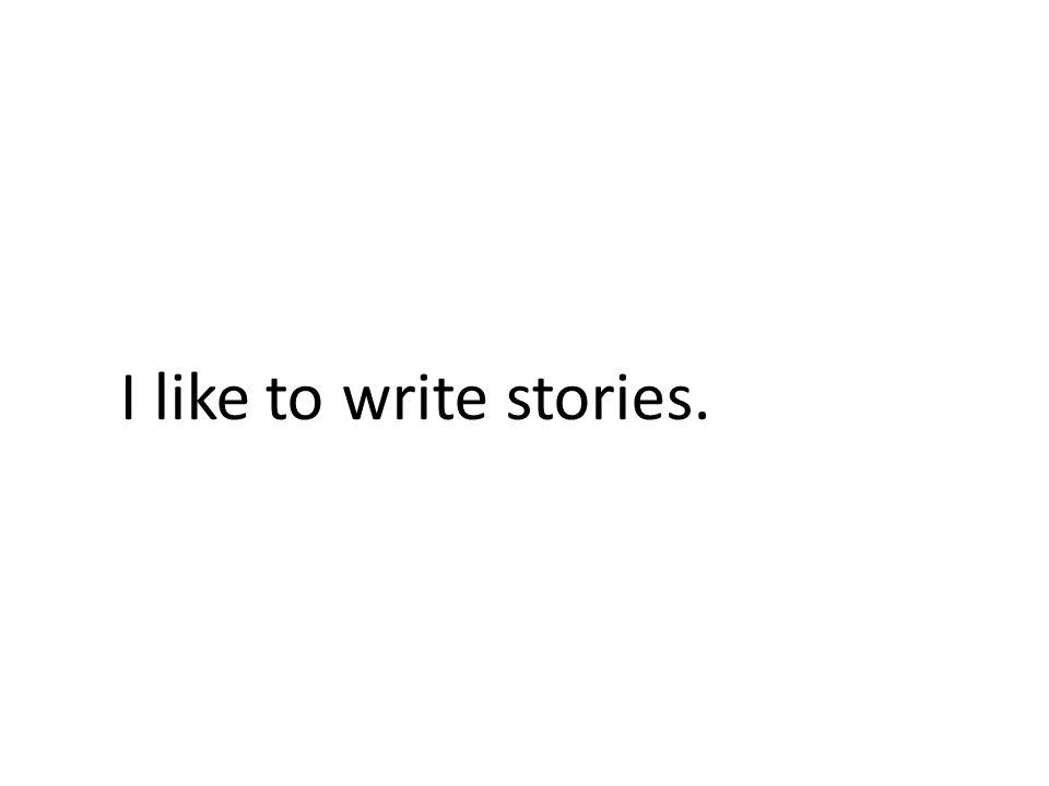 I like to write stories.