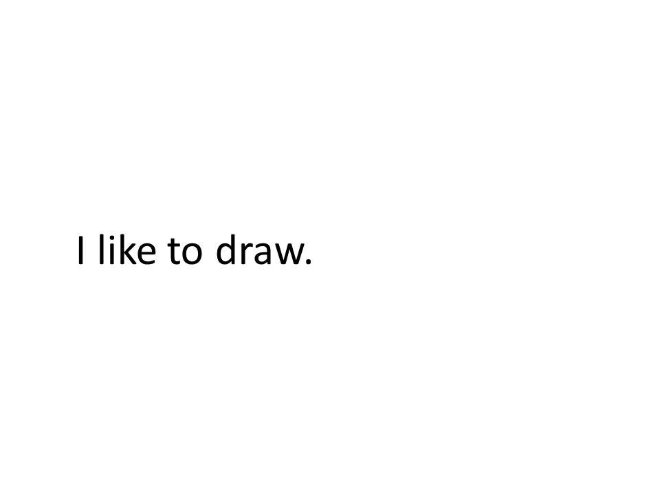 I like to draw.