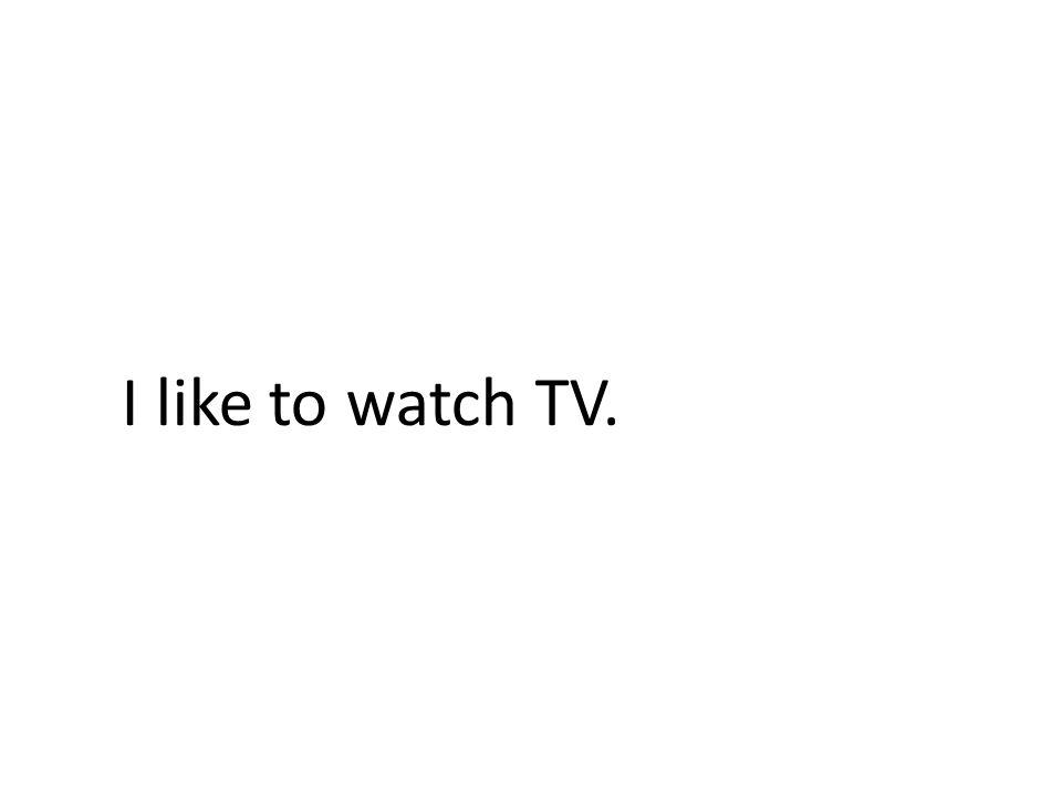 I like to watch TV.