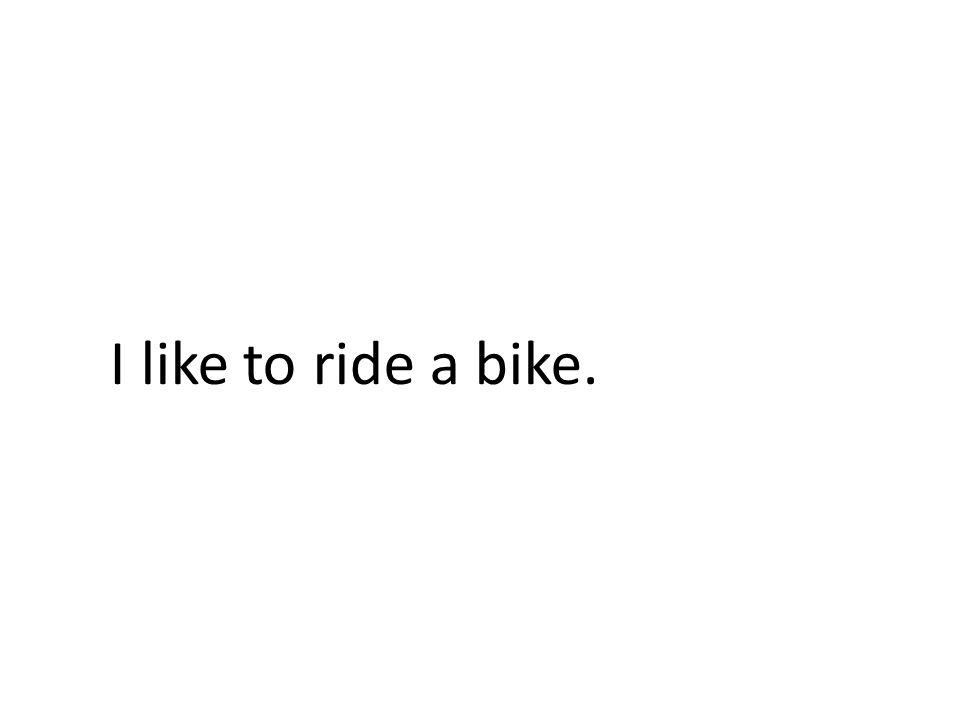 I like to ride a bike.