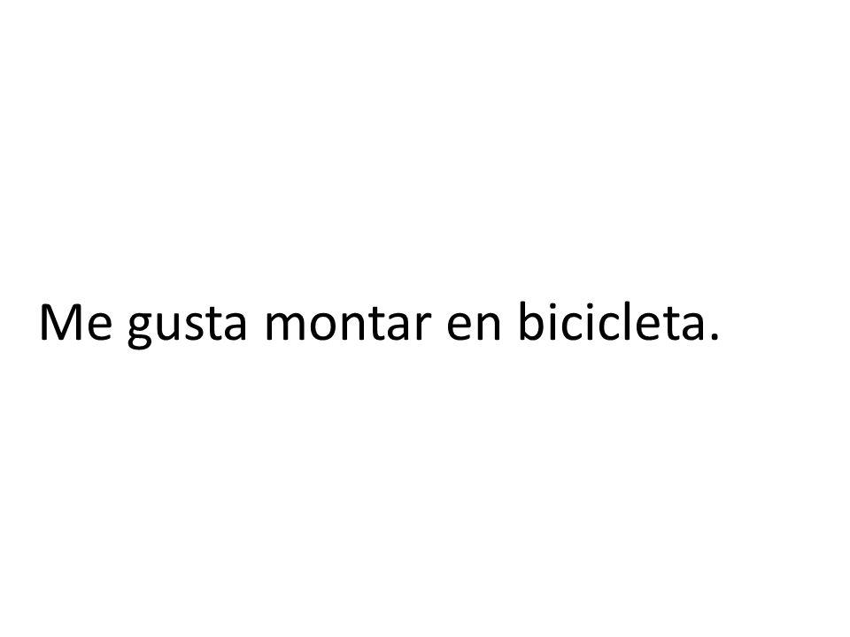 Me gusta montar en bicicleta.
