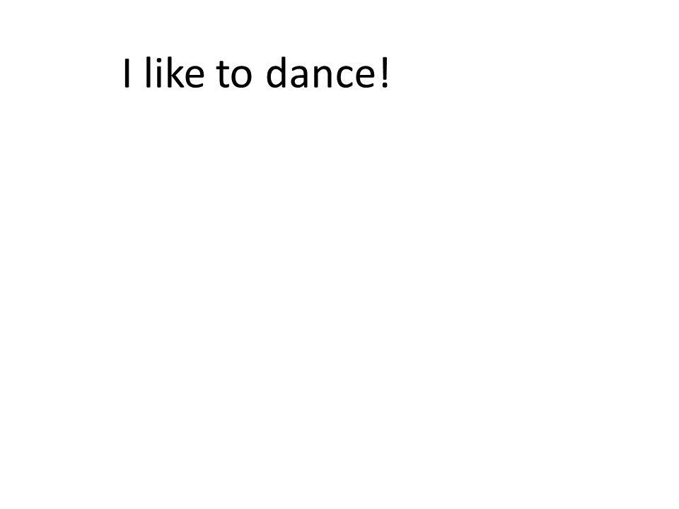 I like to dance!
