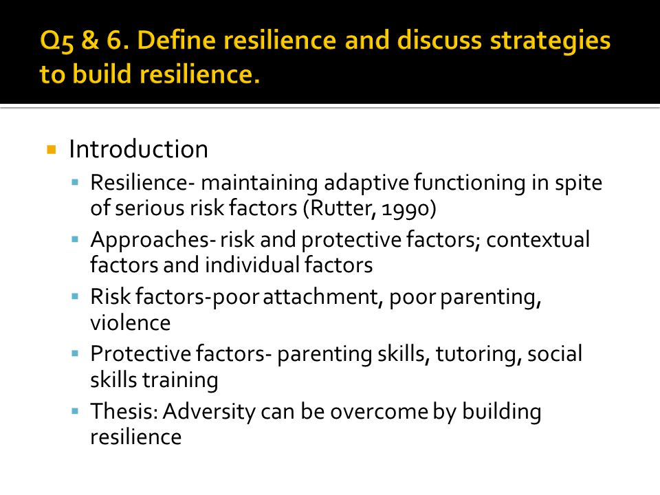 Q5 & 6. Define resilience and discuss strategies to build resilience.