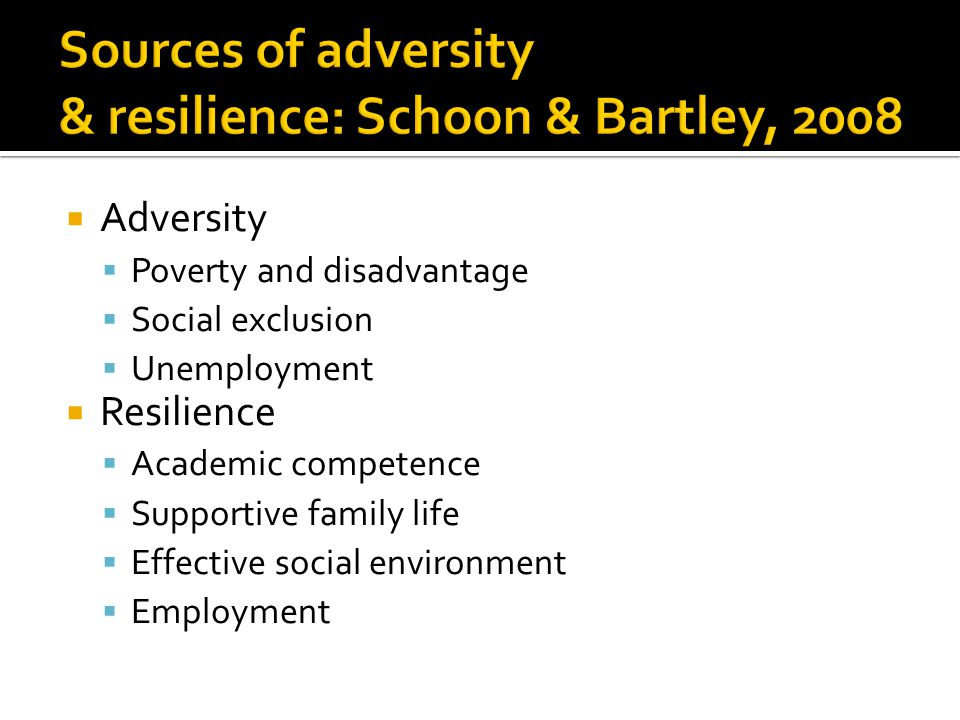 Sources of adversity & resilience: Schoon & Bartley, 2008