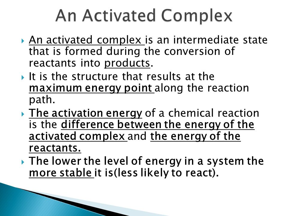 An Activated Complex An activated complex is an intermediate state that is formed during the conversion of reactants into products.