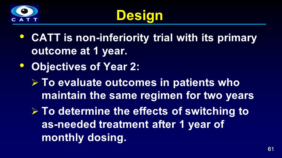 Design CATT is non-inferiority trial with its primary outcome at 1 year. Objectives of Year 2: