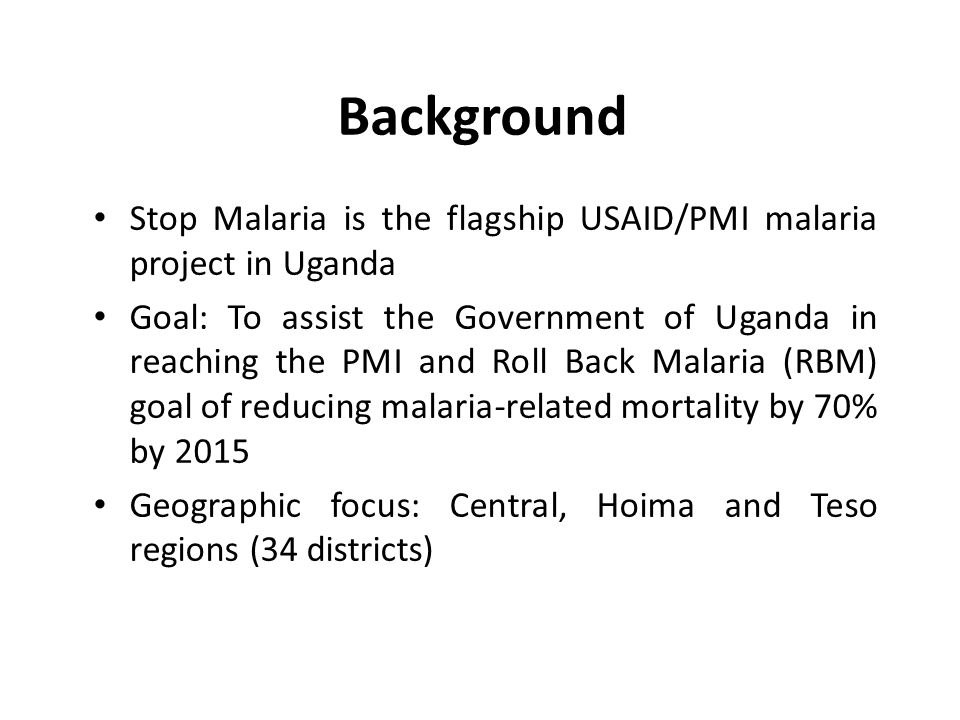 Background Stop Malaria is the flagship USAID/PMI malaria project in Uganda.