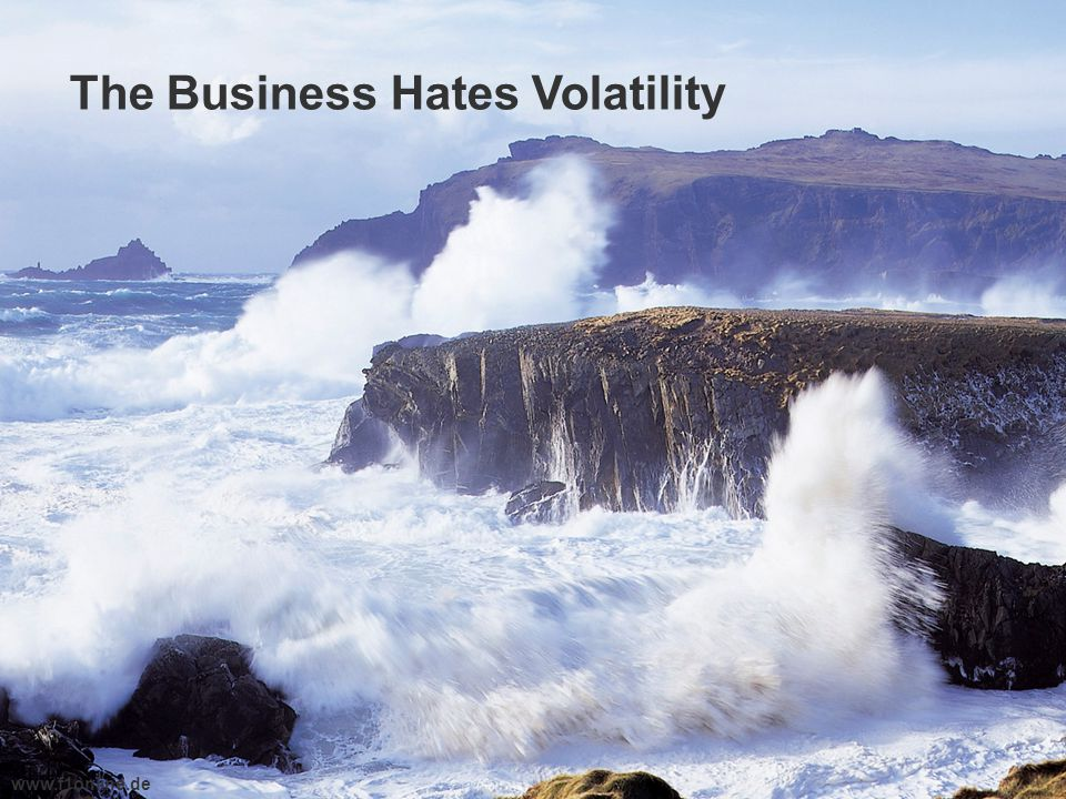 The Business Hates Volatility