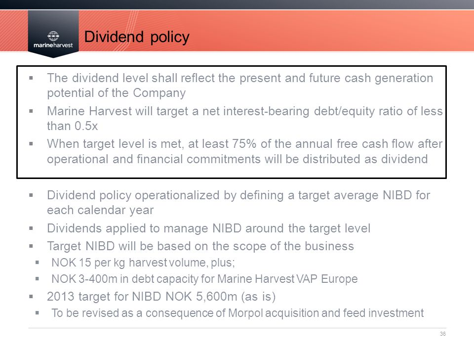 Dividend policy The dividend level shall reflect the present and future cash generation potential of the Company.
