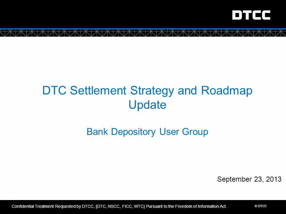 DTC Settlement Strategy and Roadmap Update Bank Depository User Group