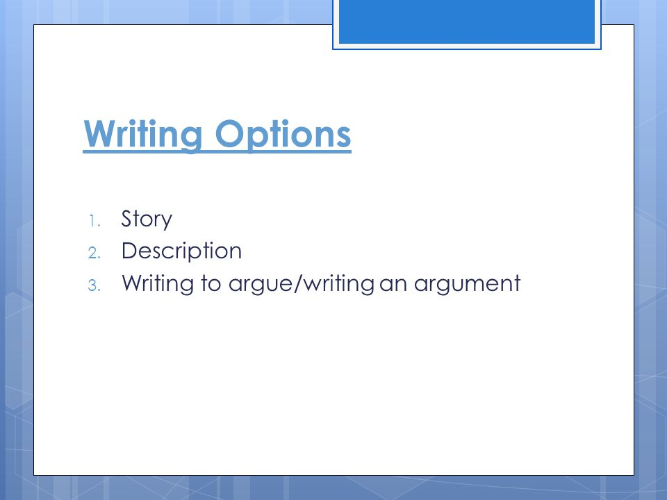 Writing Options Story Description Writing to argue/writing an argument