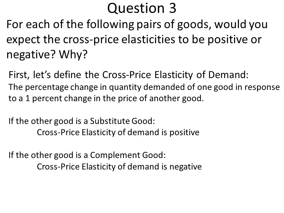 Question 3 For each of the following pairs of goods, would you expect the cross-price elasticities to be positive or negative Why