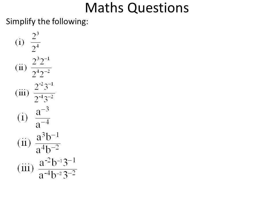Maths Questions Simplify the following: