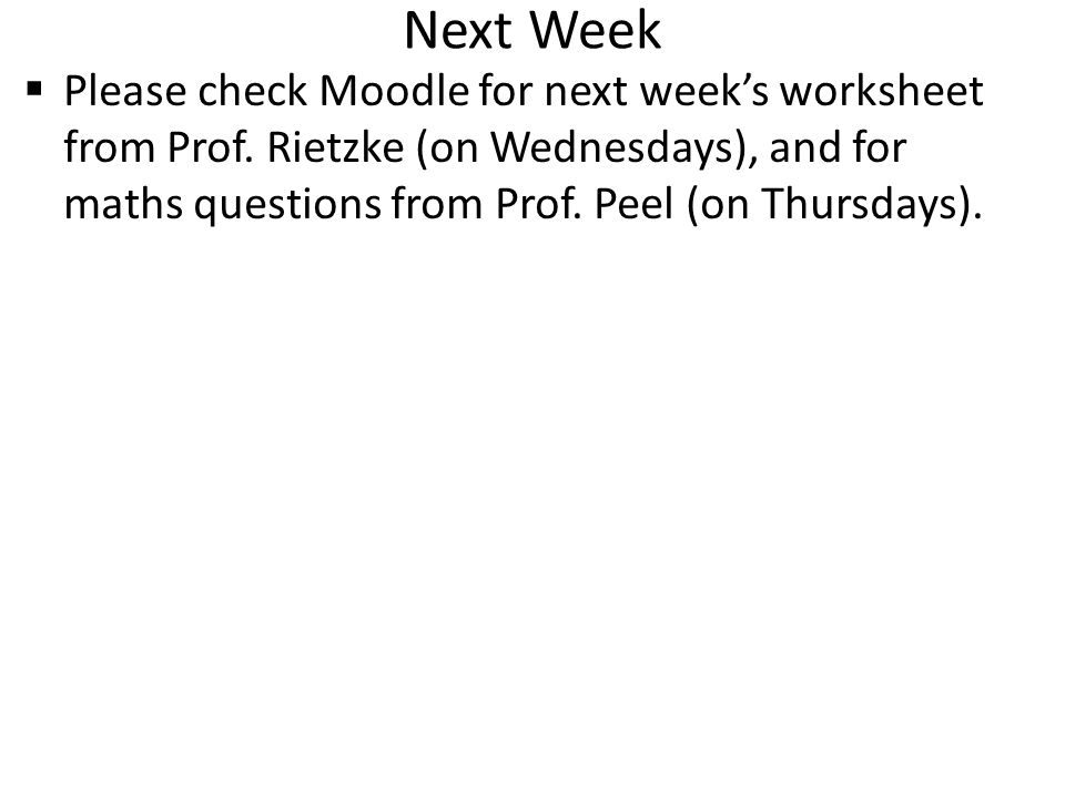 Next Week Please check Moodle for next week's worksheet from Prof.