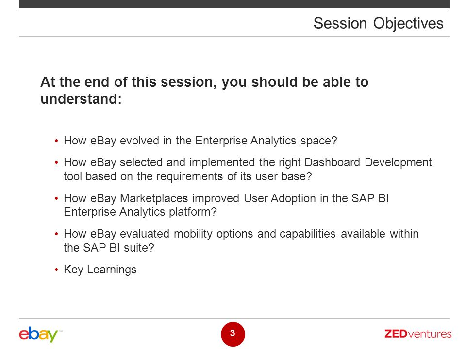 Session Objectives At the end of this session, you should be able to understand: How eBay evolved in the Enterprise Analytics space