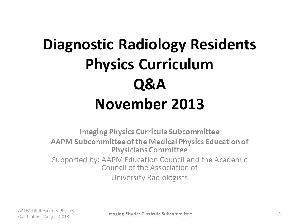 Diagnostic Radiology Residents Physics Curriculum Q&A November 2013