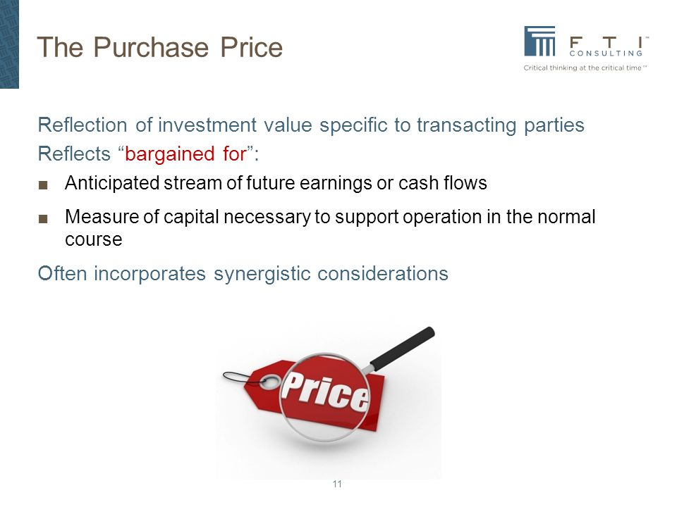 The Purchase Price Reflection of investment value specific to transacting parties. Reflects bargained for :