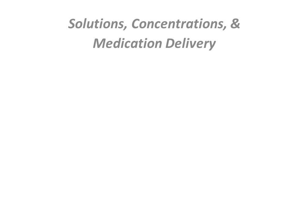 Solutions, Concentrations, & Medication Delivery