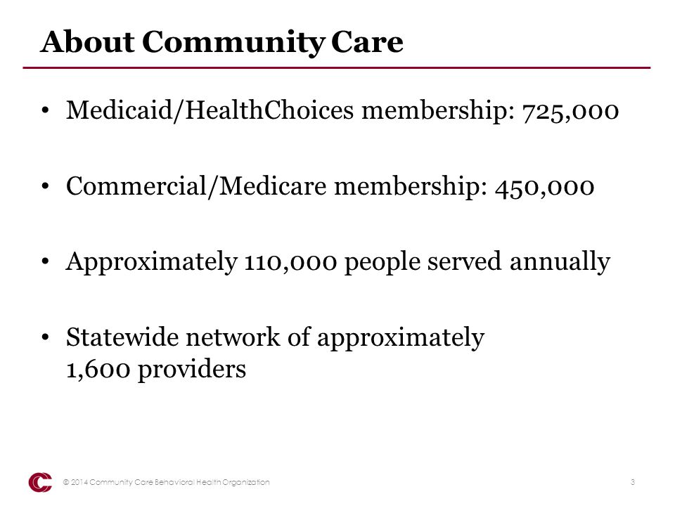 About Community Care Medicaid/HealthChoices membership: 725,000