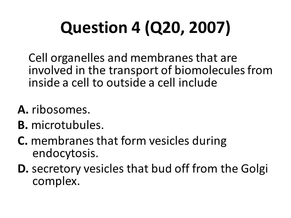 Question 4 (Q20, 2007) A. ribosomes. B. microtubules.