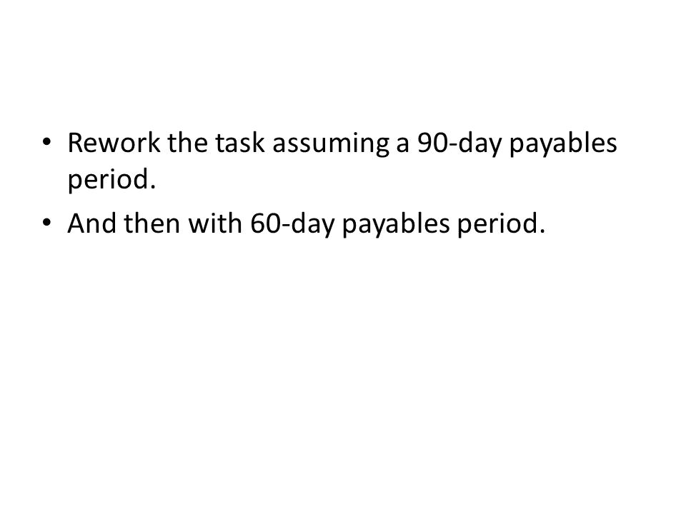 Rework the task assuming a 90-day payables period.