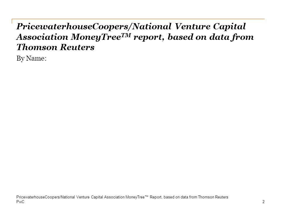 PricewaterhouseCoopers/National Venture Capital Association MoneyTreeTM report, based on data from Thomson Reuters