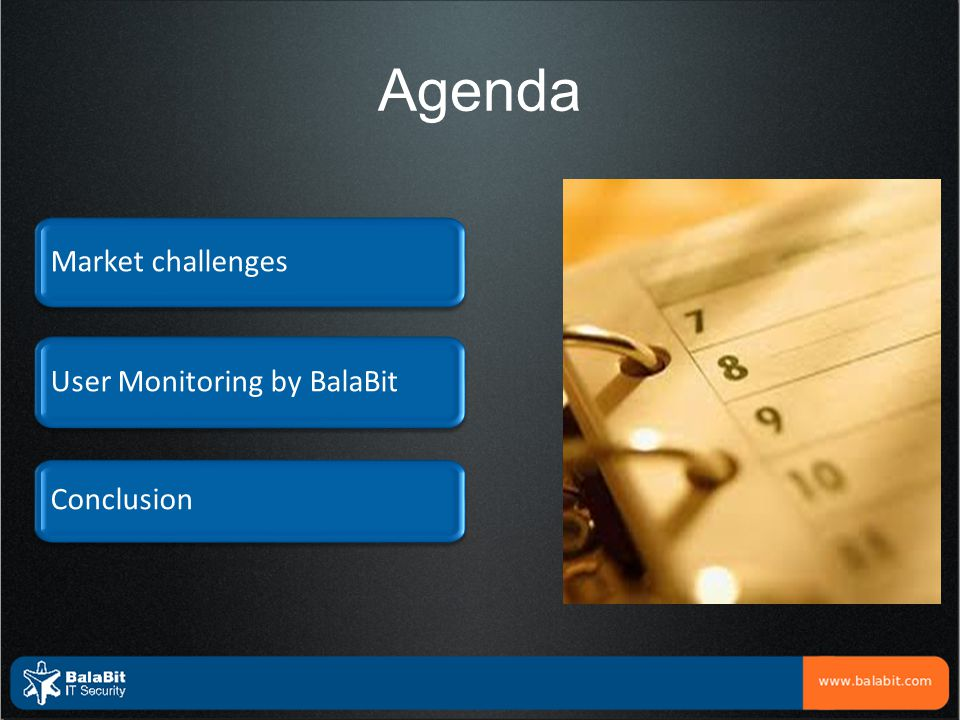 Agenda Market challenges User Monitoring by BalaBit Conclusion