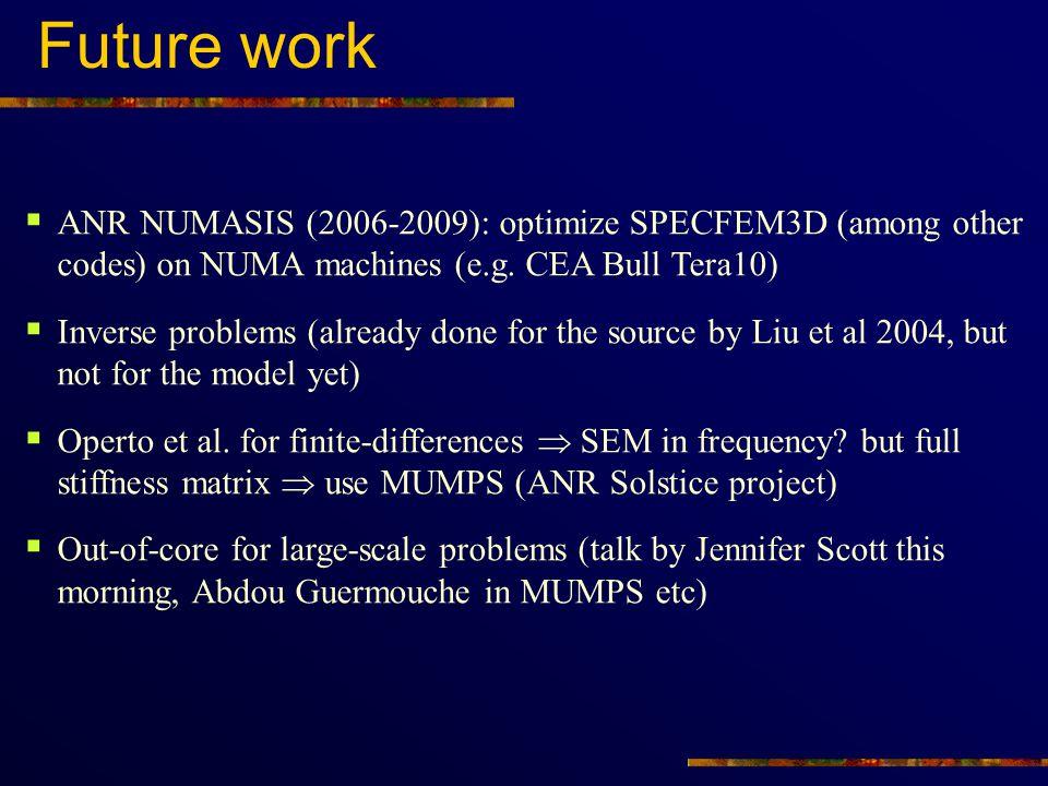 Future work ANR NUMASIS (2006-2009): optimize SPECFEM3D (among other codes) on NUMA machines (e.g. CEA Bull Tera10)