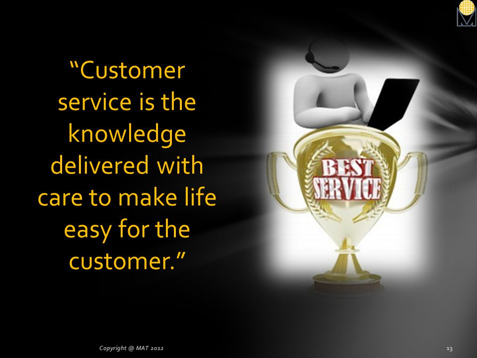 Customer service is the knowledge delivered with care to make life easy for the customer.