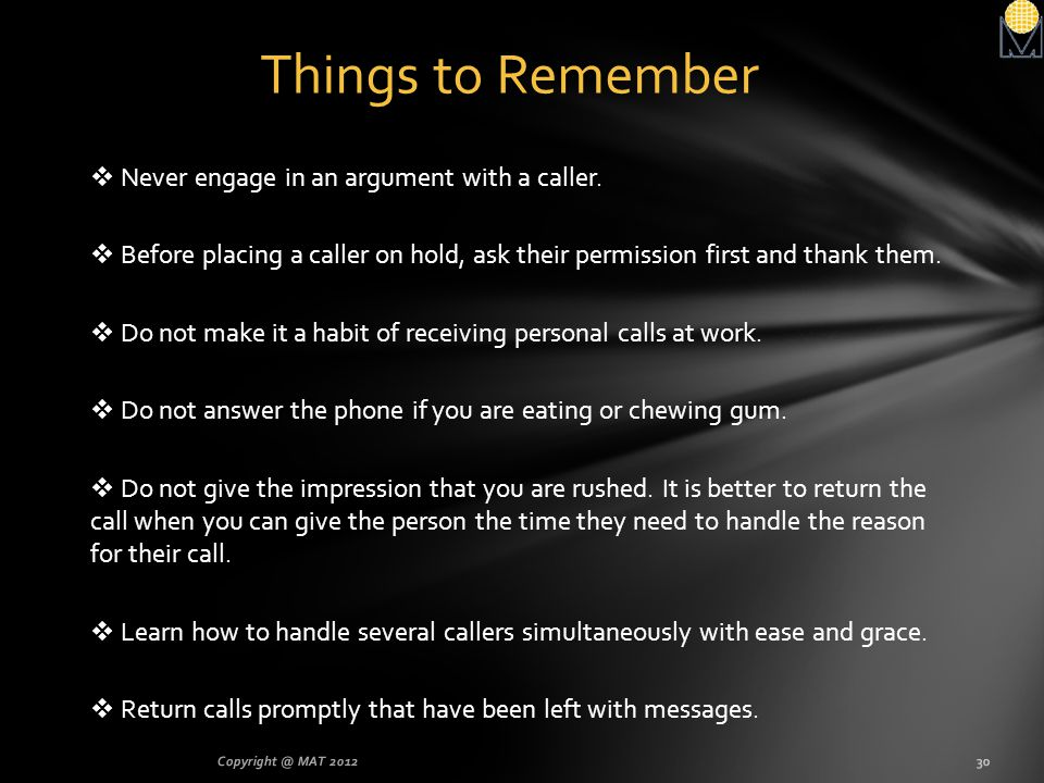 Things to Remember Never engage in an argument with a caller.