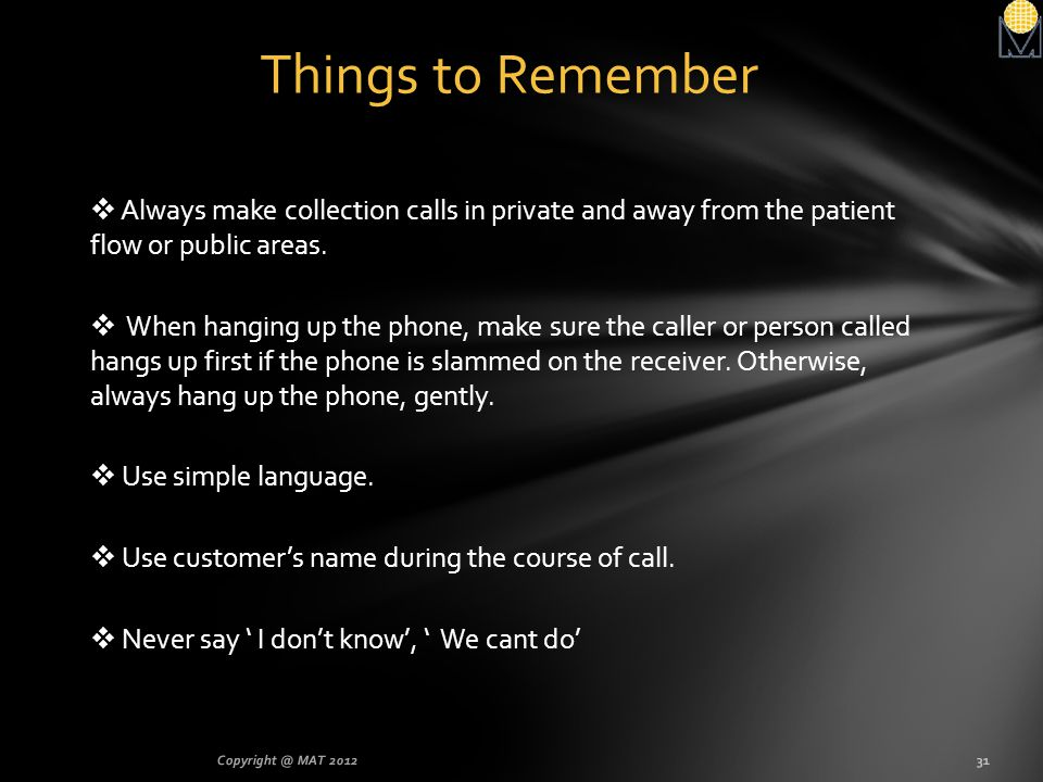 Things to Remember Always make collection calls in private and away from the patient flow or public areas.